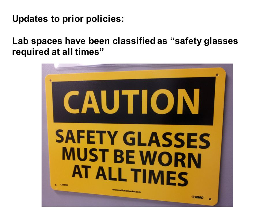 Updates to prior policies: Lab spaces have been classified as safety glasses required at all times