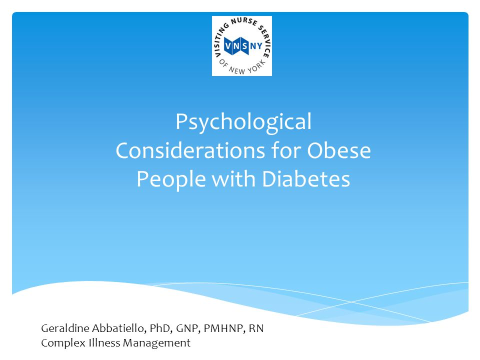 Psychological Considerations for Obese People with Diabetes Geraldine Abbatiello, PhD, GNP, PMHNP, RN Complex Illness Management