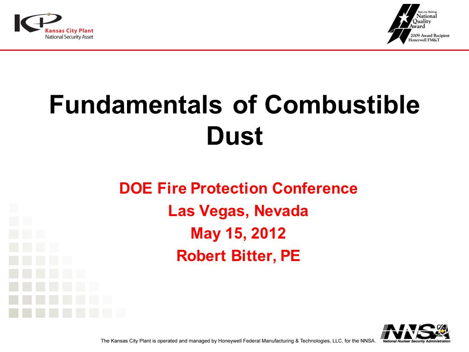 Fundamentals of Combustible Dust DOE Fire Protection Conference Las Vegas, Nevada May 15, 2012 Robert Bitter, PE