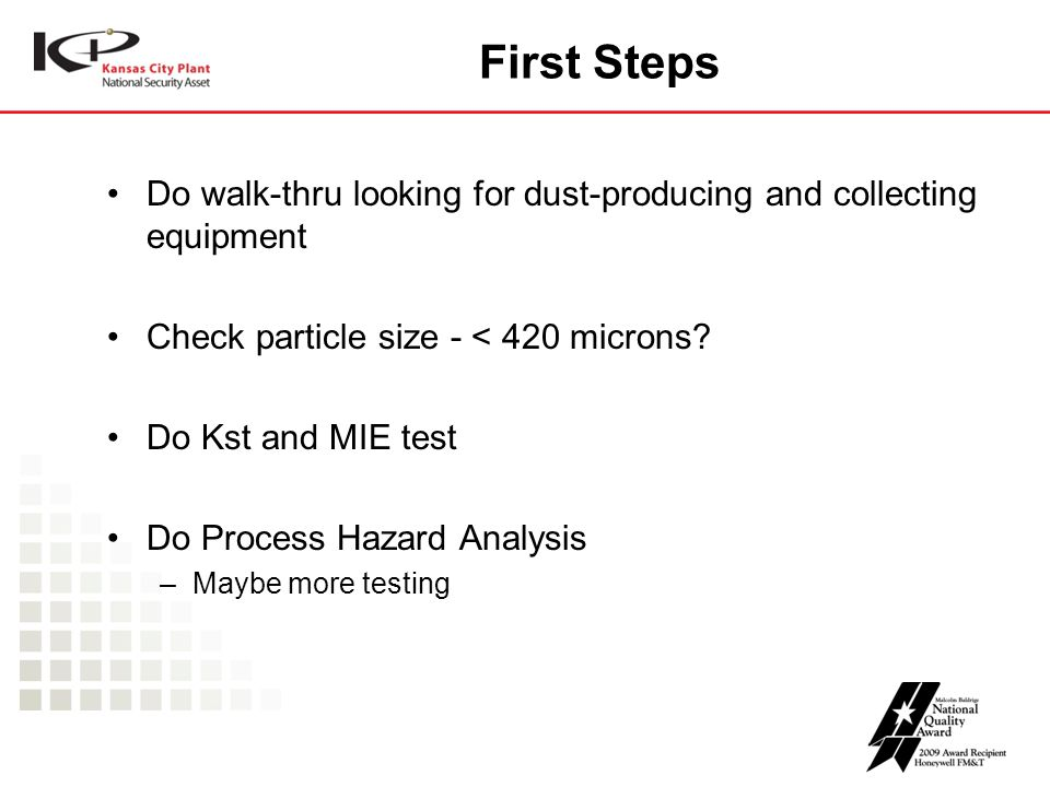 First Steps Do walk-thru looking for dust-producing and collecting equipment Check particle size - < 420 microns? Do Kst and MIE test Do Process Hazar