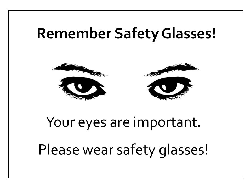 Your eyes are important. Please wear safety glasses!