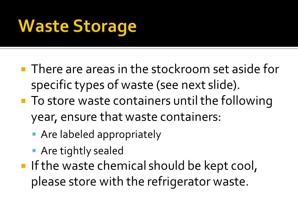  There are areas in the stockroom set aside for specific types of waste (see next slide).