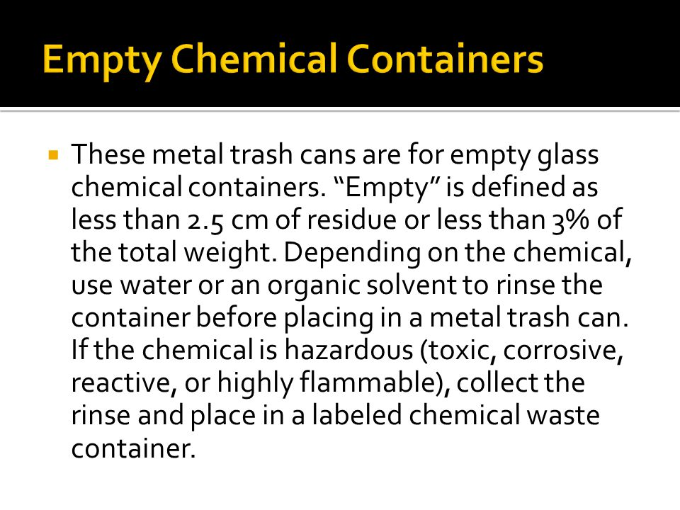  These metal trash cans are for empty glass chemical containers.
