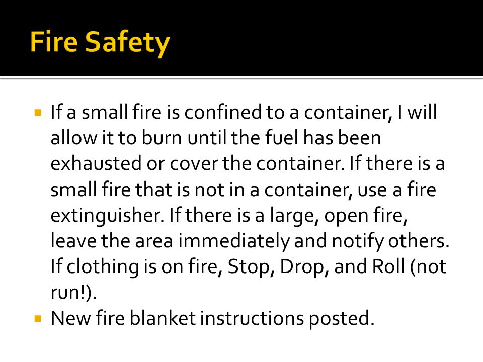  If a small fire is confined to a container, I will allow it to burn until the fuel has been exhausted or cover the container.