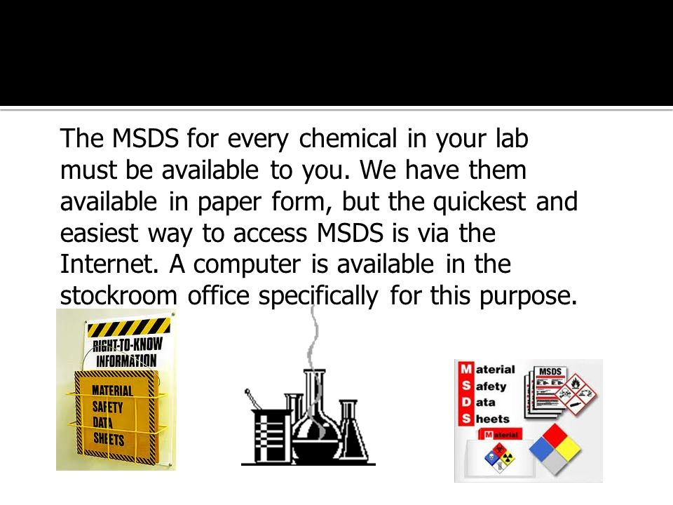 The MSDS for every chemical in your lab must be available to you.