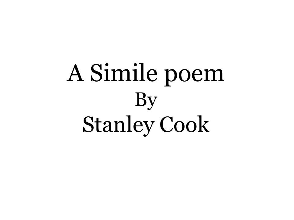 A Simile poem By Stanley Cook