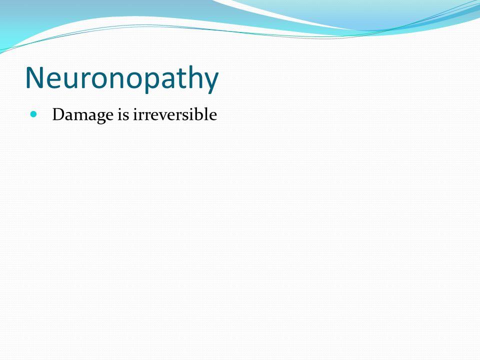 Neuronopathy Damage is irreversible