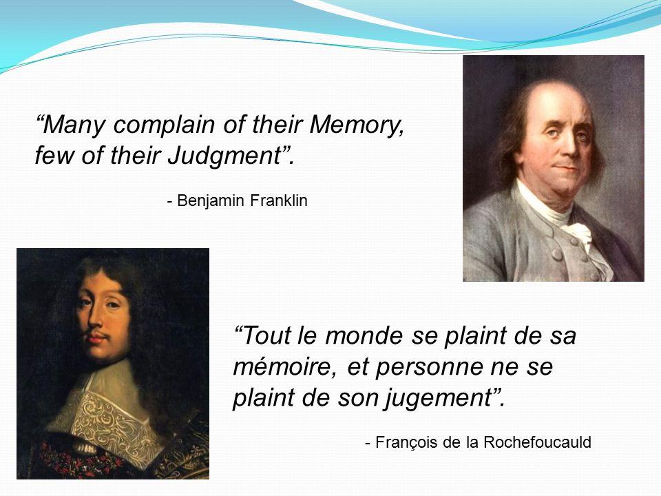 """""""Many complain of their Memory, few of their Judgment"""". - Benjamin Franklin """"Tout le monde se plaint de sa mémoire, et personne ne se plaint de son ju"""