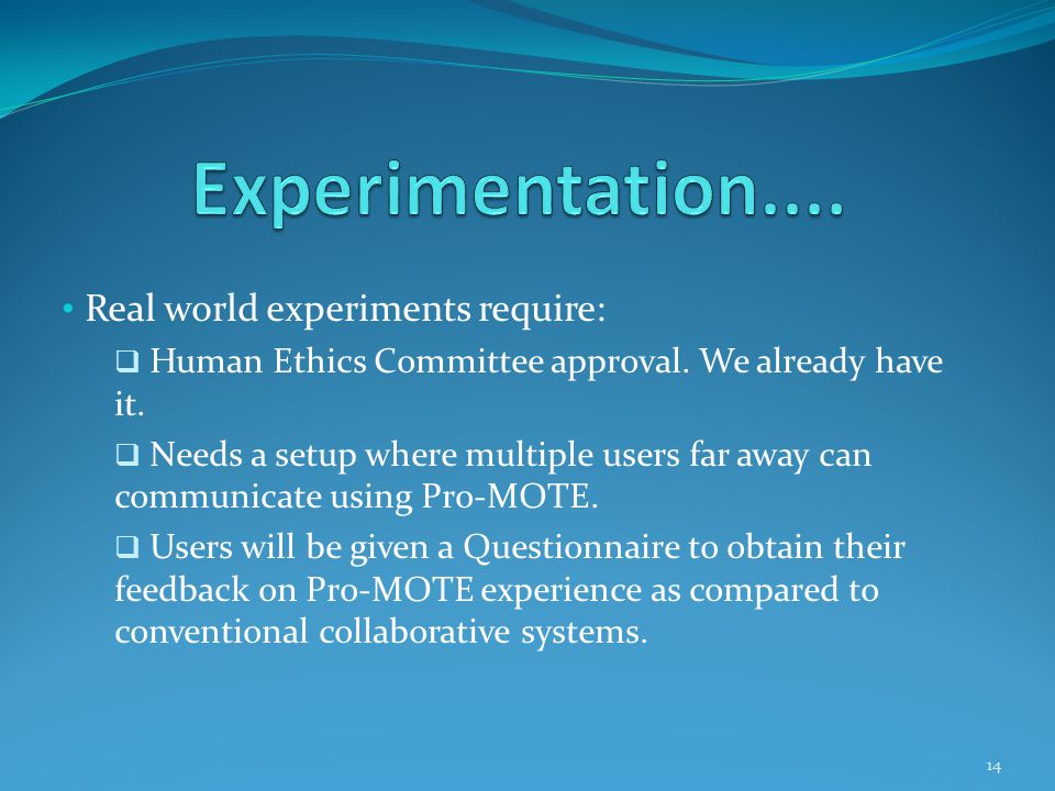 Real world experiments require:  Human Ethics Committee approval.