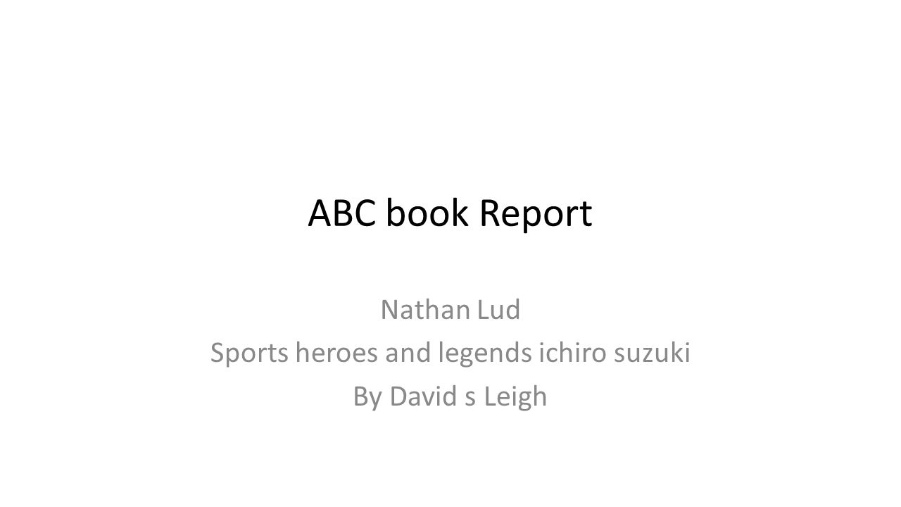 ABC book Report Nathan Lud Sports heroes and legends ichiro suzuki By David s Leigh