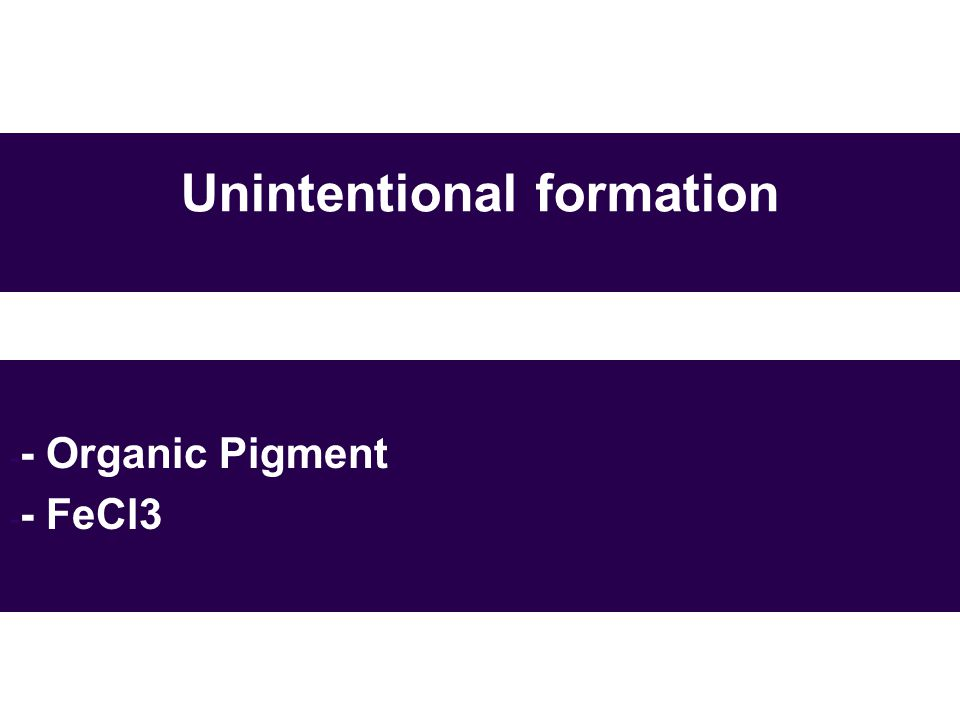 Unintentional formation - - Organic Pigment - - FeCl3