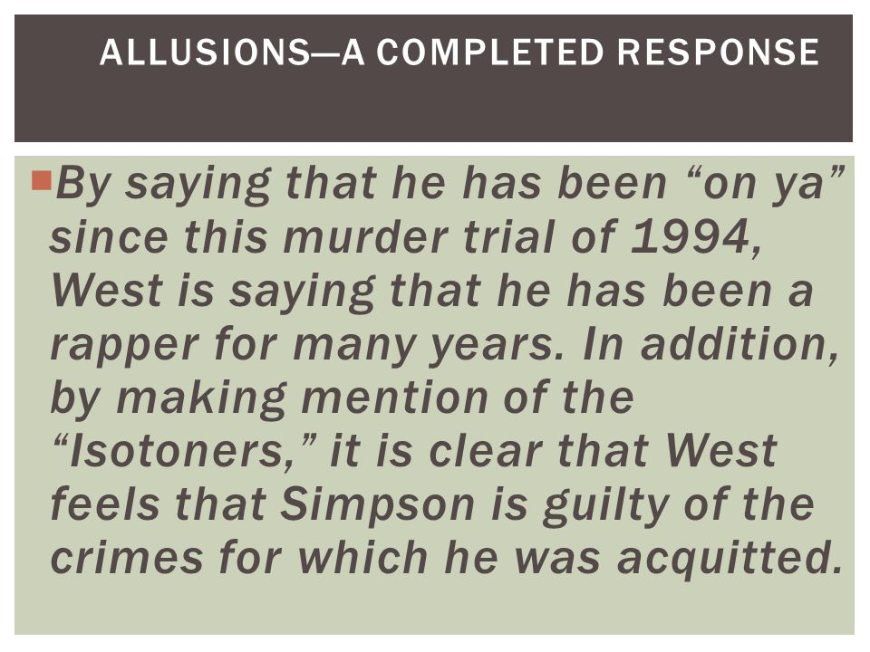  By saying that he has been on ya since this murder trial of 1994, West is saying that he has been a rapper for many years.