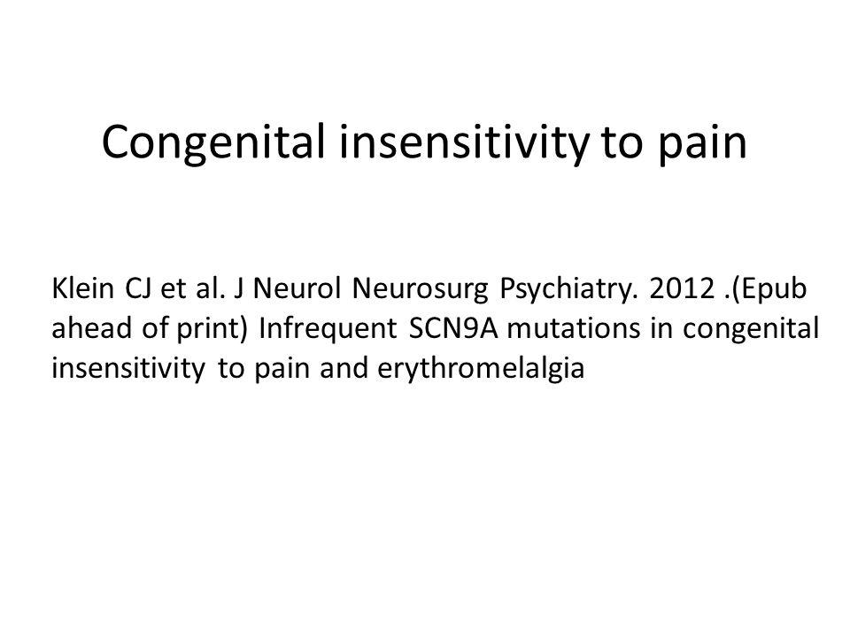 Congenital insensitivity to pain Klein CJ et al. J Neurol Neurosurg Psychiatry.