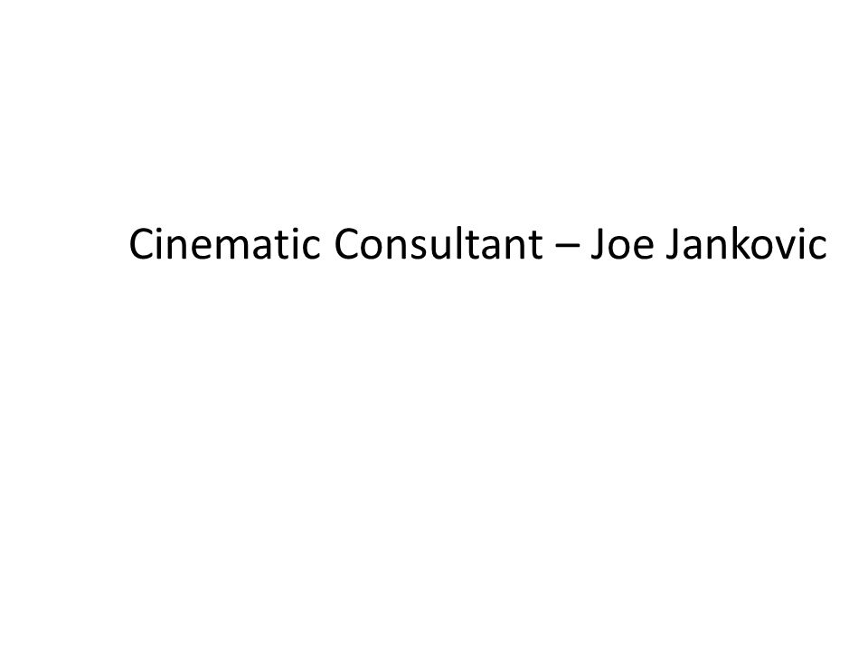 Cinematic Consultant – Joe Jankovic