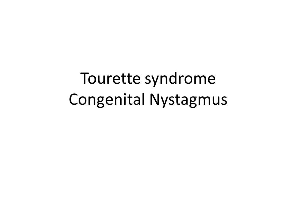 Tourette syndrome Congenital Nystagmus