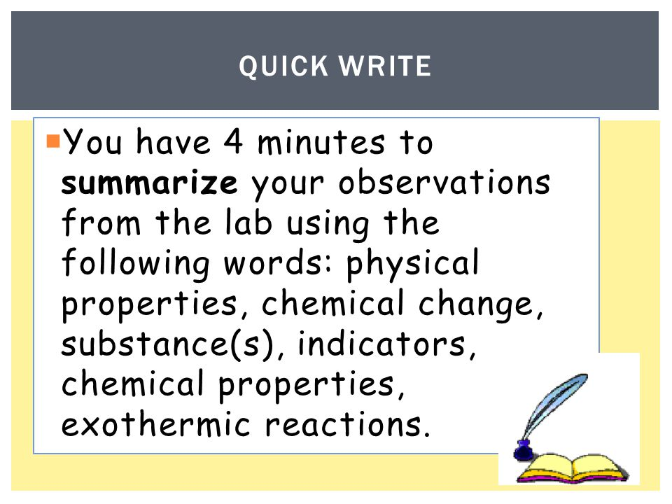  You have 4 minutes to summarize your observations from the lab using the following words: physical properties, chemical change, substance(s), indica