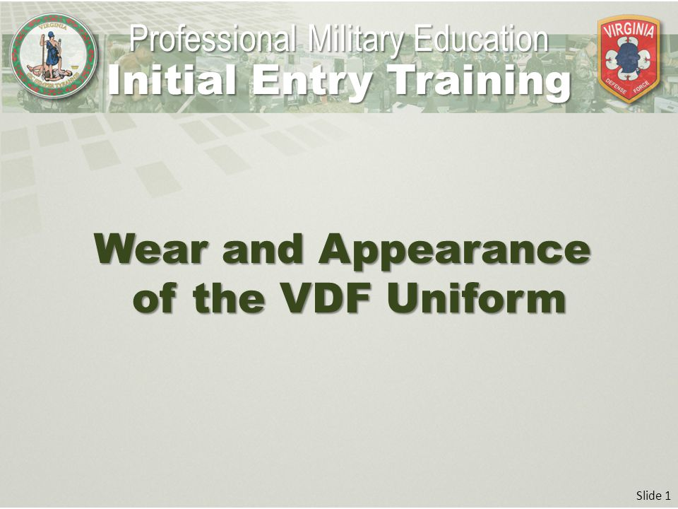 Slide 1 Wear and Appearance of the VDF Uniform Professional Military Education Initial Entry Training