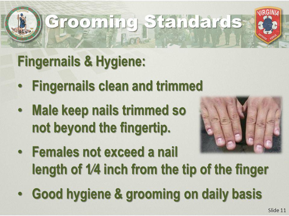 Slide 11 Fingernails & Hygiene: Fingernails clean and trimmed Fingernails clean and trimmed Male keep nails trimmed so not beyond the fingertip. Male