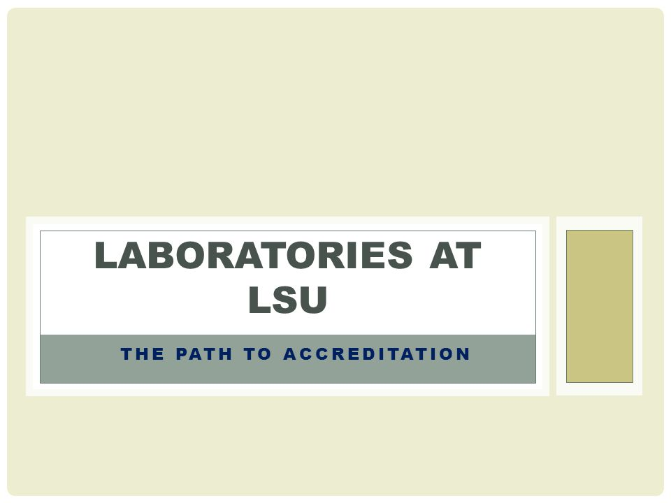 THE PATH TO ACCREDITATION LABORATORIES AT LSU