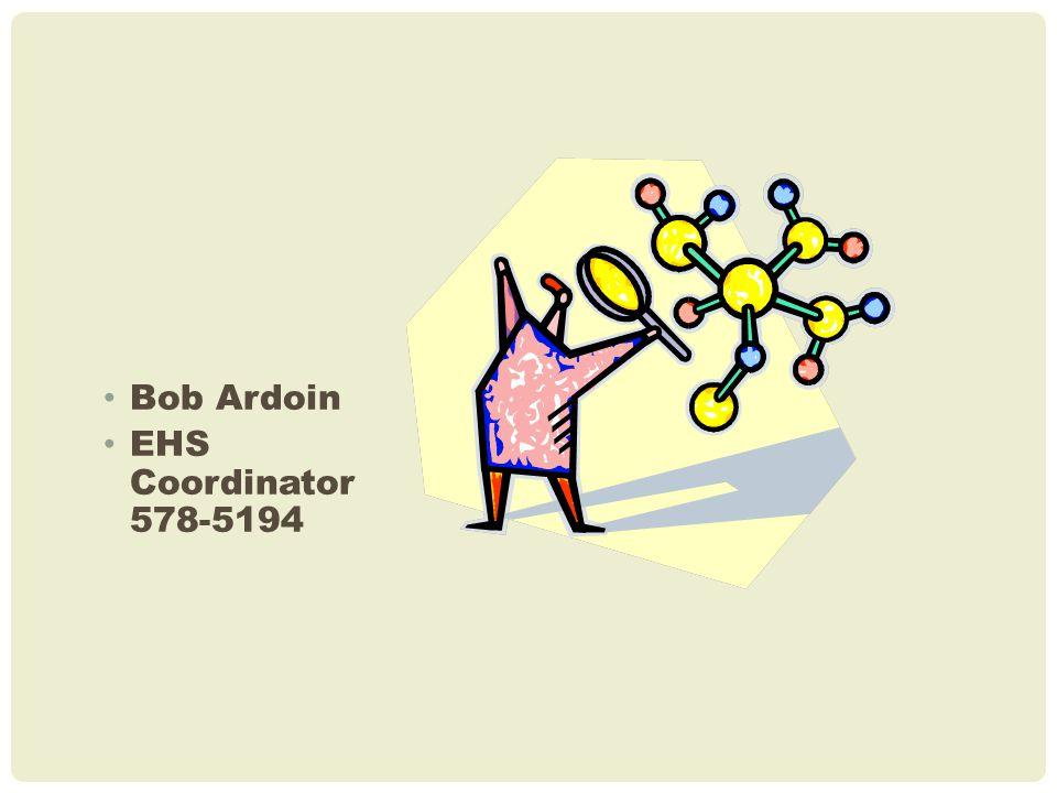 Bob Ardoin EHS Coordinator 578-5194