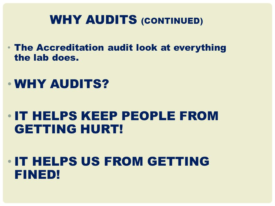 WHY AUDITS (CONTINUED) The Accreditation audit look at everything the lab does.