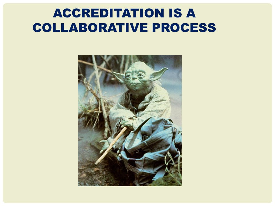 ACCREDITATION IS A COLLABORATIVE PROCESS