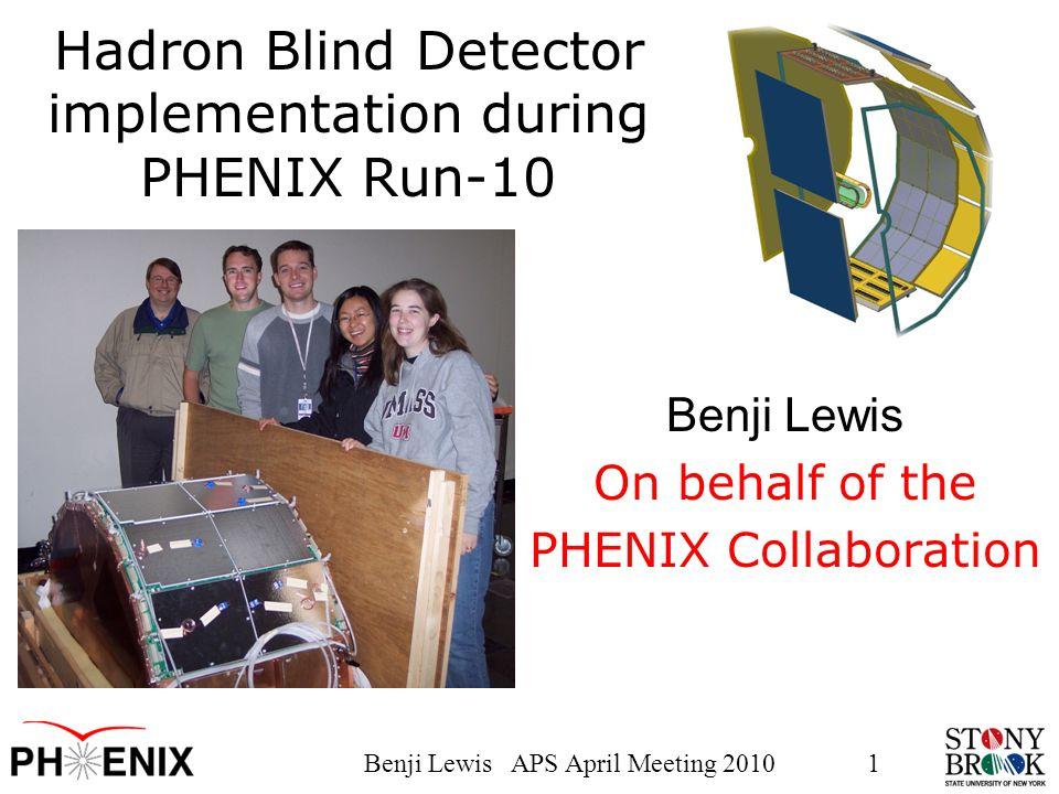 Benji Lewis APS April Meeting 20101 Hadron Blind Detector implementation during PHENIX Run-10 Benji Lewis On behalf of the PHENIX Collaboration