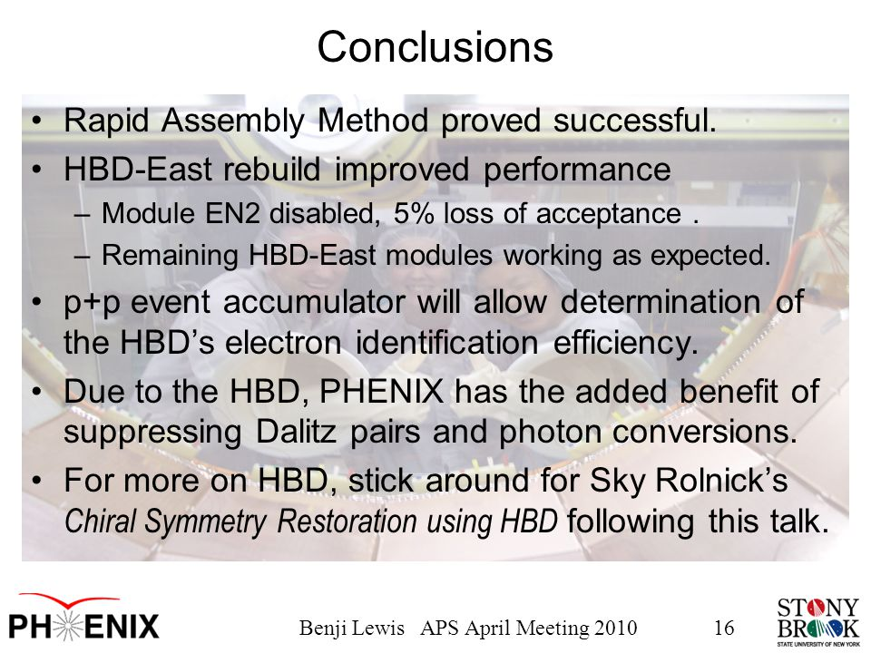 Benji Lewis APS April Meeting 201016 Conclusions Rapid Assembly Method proved successful. HBD-East rebuild improved performance –Module EN2 disabled,