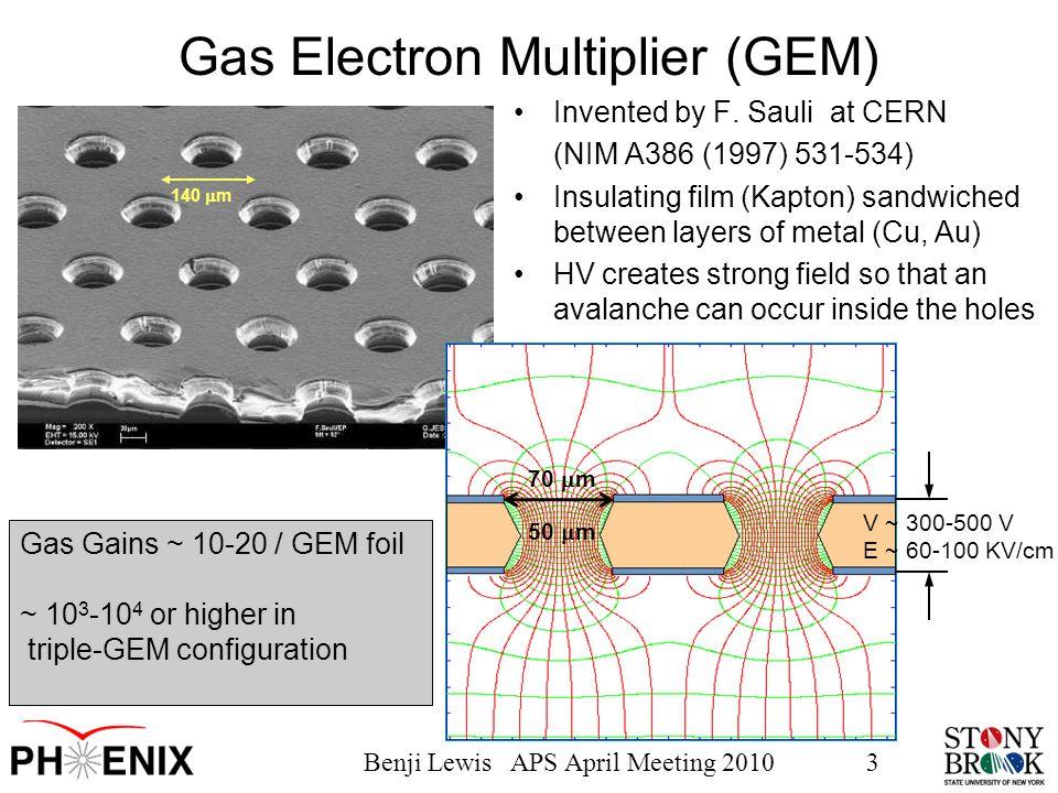 Benji Lewis APS April Meeting 20103 Gas Electron Multiplier (GEM) Invented by F. Sauli at CERN (NIM A386 (1997) 531-534) Insulating film (Kapton) sand