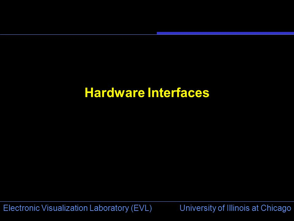University of Illinois at Chicago Electronic Visualization Laboratory (EVL) Hardware Interfaces