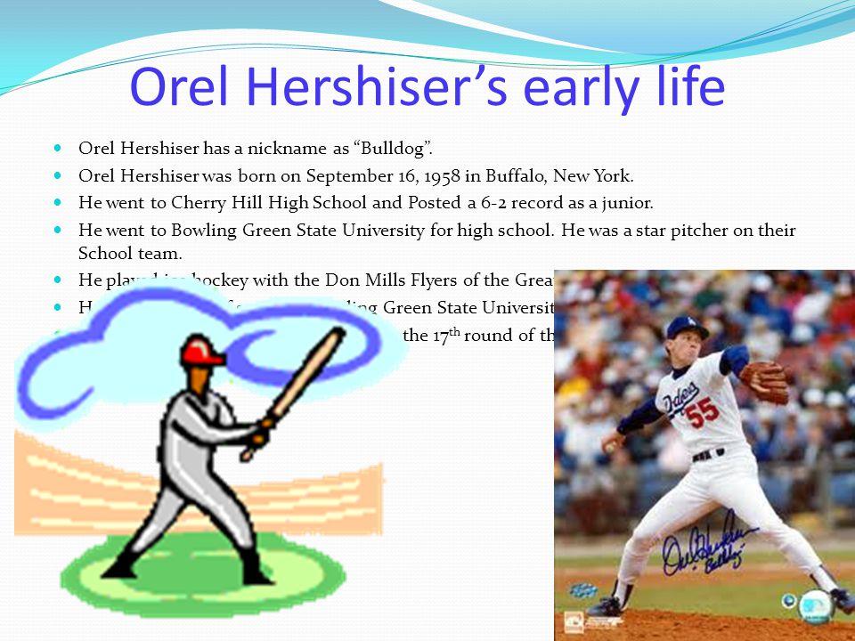 Orel Hershiser's early life Orel Hershiser has a nickname as Bulldog .