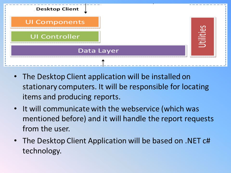 The Desktop Client application will be installed on stationary computers.