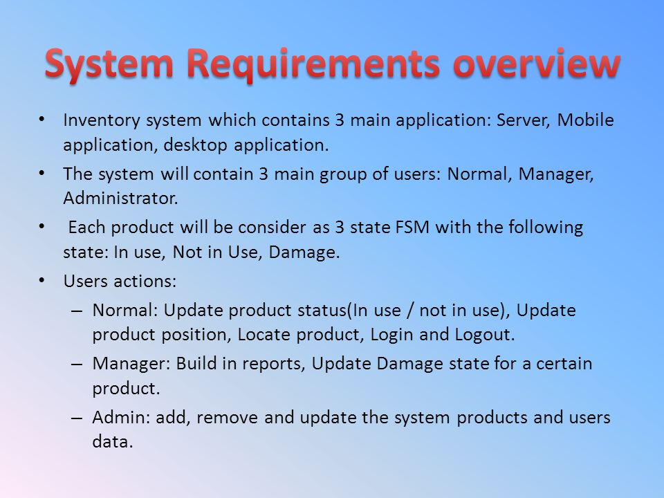 Inventory system which contains 3 main application: Server, Mobile application, desktop application. The system will contain 3 main group of users: No