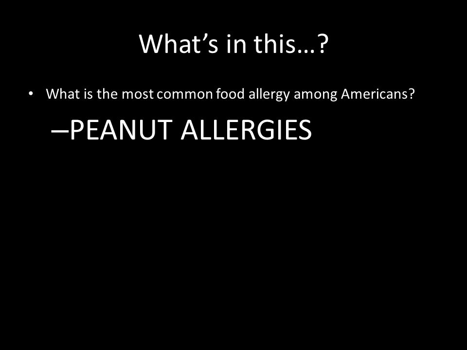 What's in this… What is the most common food allergy among Americans – PEANUT ALLERGIES