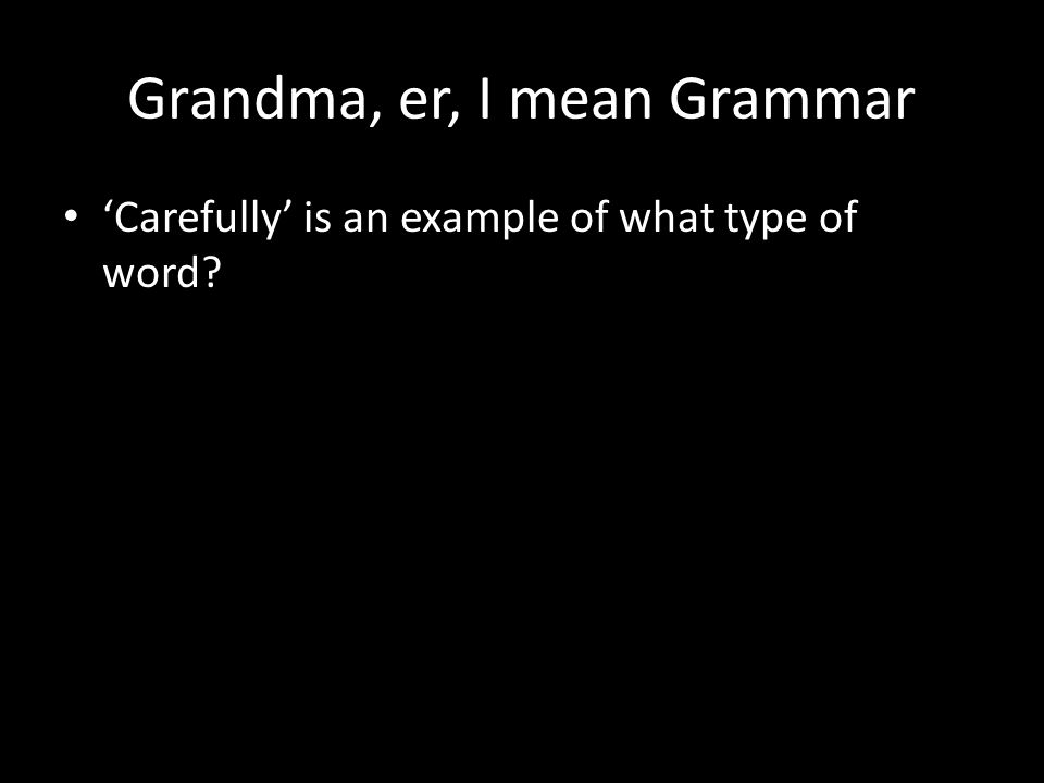Grandma, er, I mean Grammar 'Carefully' is an example of what type of word