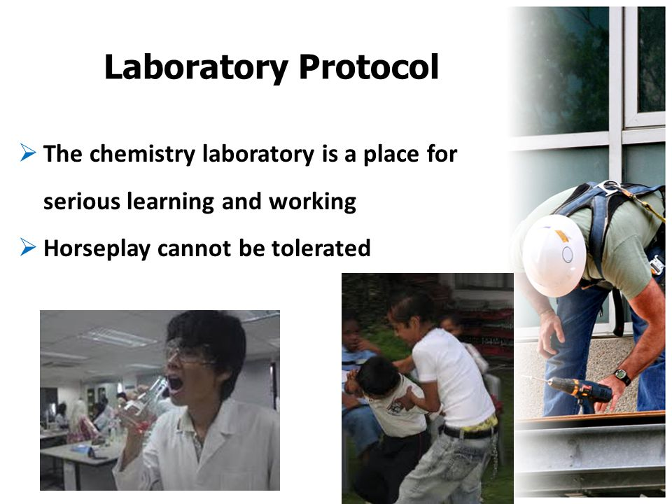 Laboratory Protocol  The chemistry laboratory is a place for serious learning and working  Horseplay cannot be tolerated