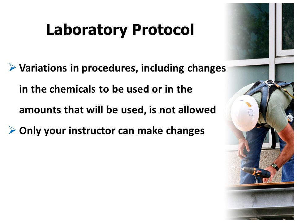 Laboratory Protocol  Variations in procedures, including changes in the chemicals to be used or in the amounts that will be used, is not allowed  On
