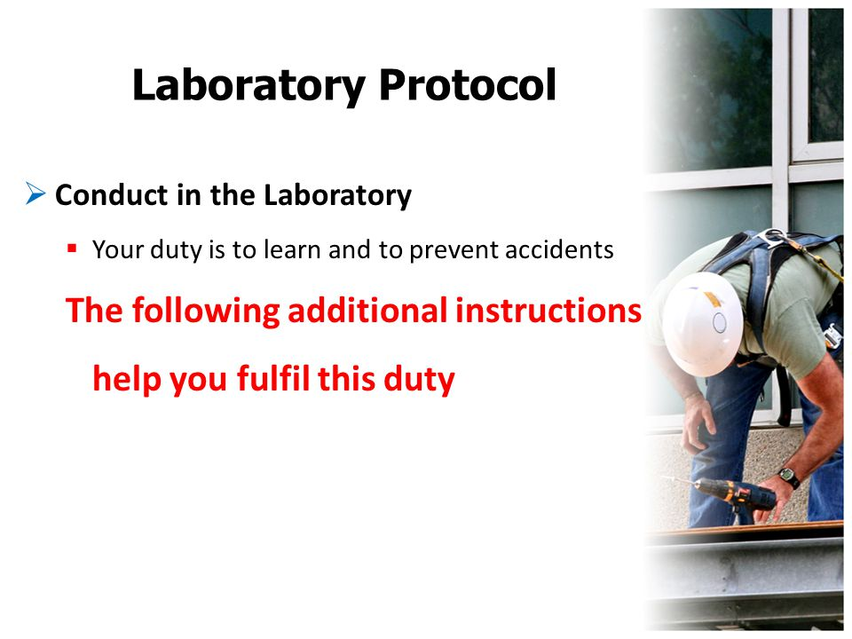 Laboratory Protocol  Conduct in the Laboratory  Your duty is to learn and to prevent accidents The following additional instructions help you fulfil