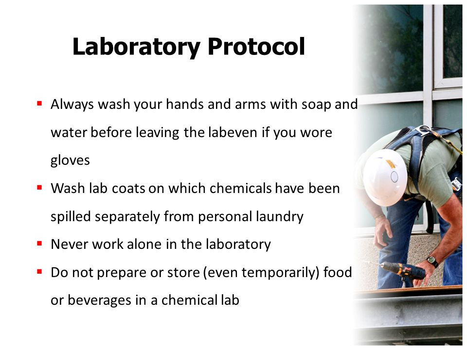 Laboratory Protocol  Always wash your hands and arms with soap and water before leaving the labeven if you wore gloves  Wash lab coats on which chem