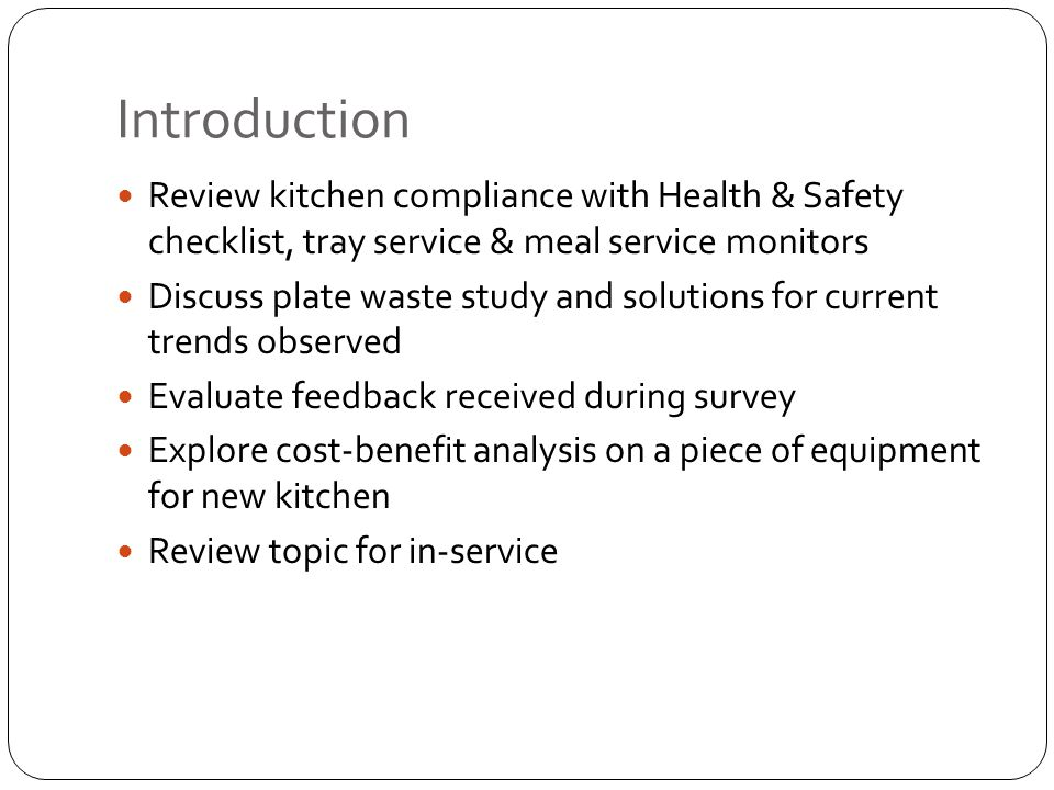 Conclusion Kitchen staff for A-2, A-8 and K-2 are competent in most kitchen activities concerning health & safety and meal & tray service The substitute trend was a worthy speculation but may not require an active solution at this time Patient feedback received will be valuable for informing menu decisions in accordance with preferences Viewing cost-benefit analysis of equipment through an energy-efficiency lens will pay off Wearing gloves equals sanitary food handling