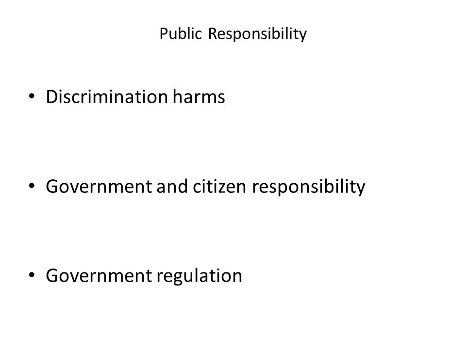 Public Responsibility Discrimination harms Government and citizen responsibility Government regulation