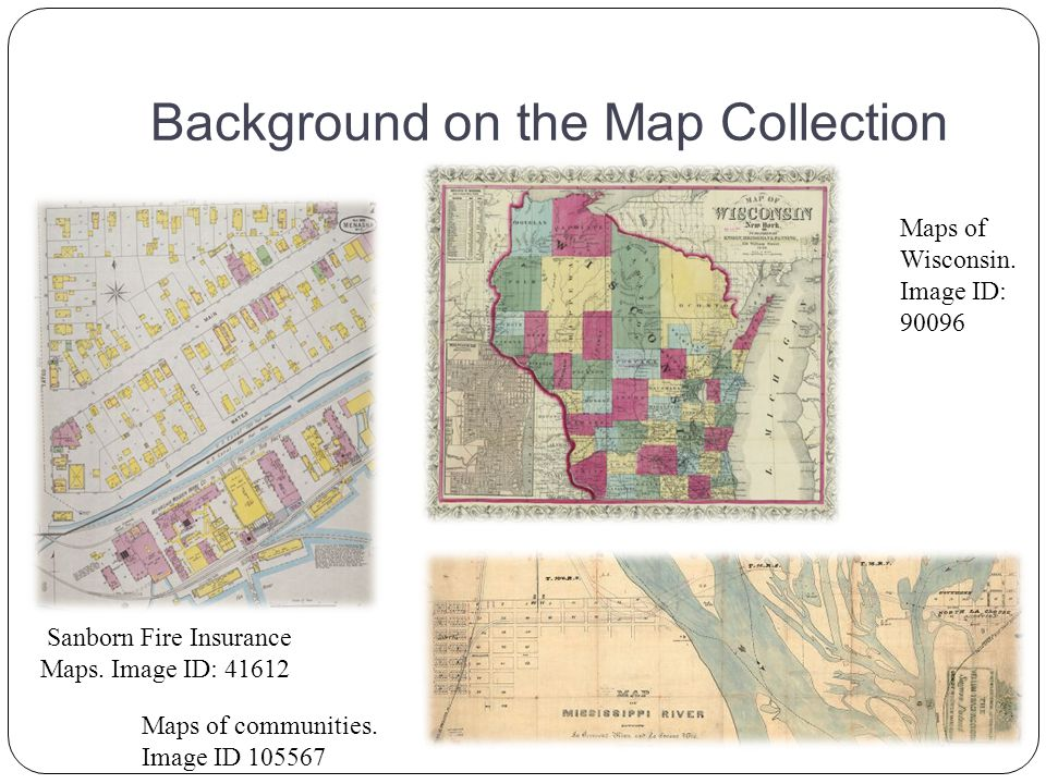 Background on the Map Collection Sanborn Fire Insurance Maps. Image ID: 41612 Maps of communities. Image ID 105567 Maps of Wisconsin. Image ID: 90096