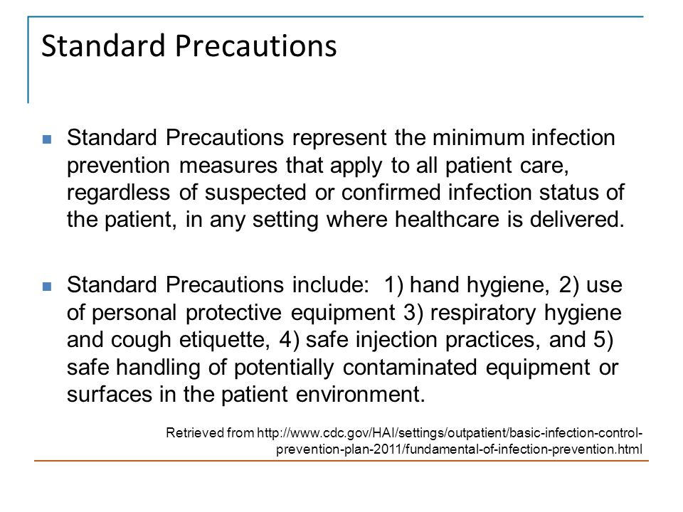 Standard Precautions Standard Precautions represent the minimum infection prevention measures that apply to all patient care, regardless of suspected