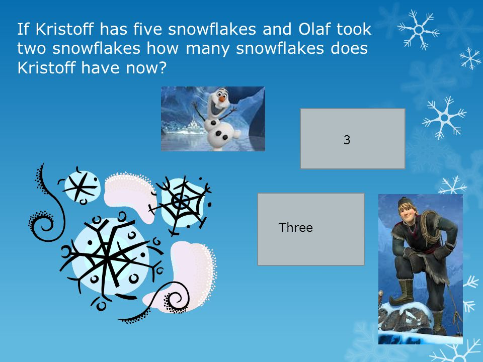 If Kristoff has five snowflakes and Olaf took two snowflakes how many snowflakes does Kristoff have now.