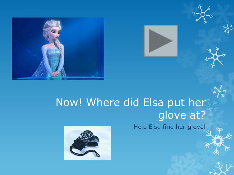Now! Where did Elsa put her glove at? Help Elsa find her glove!