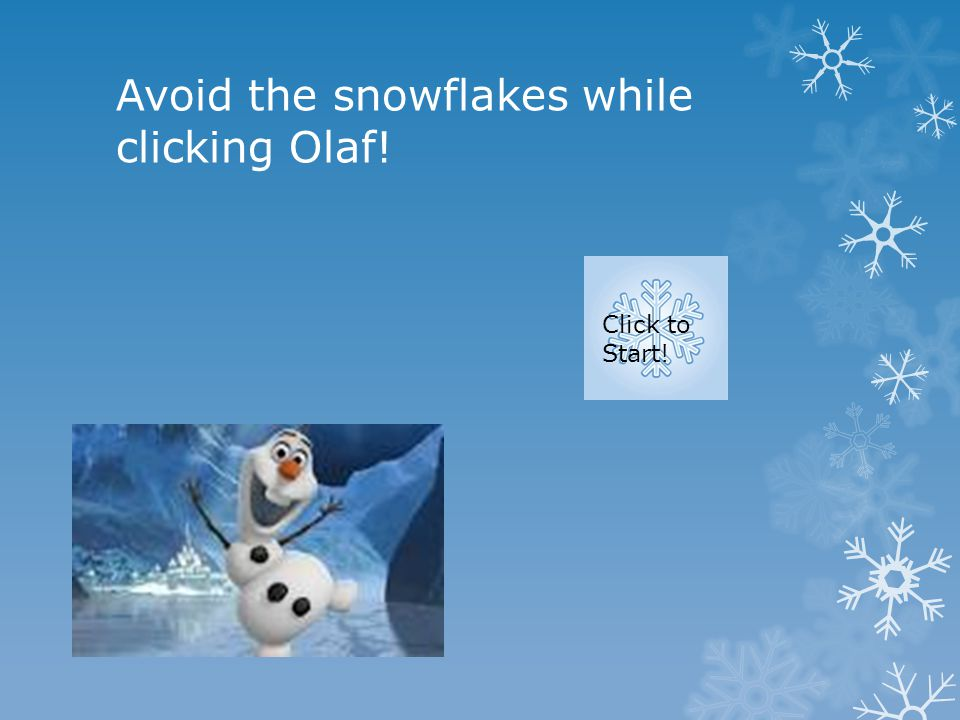 Avoid the snowflakes while clicking Olaf! Click to Start!