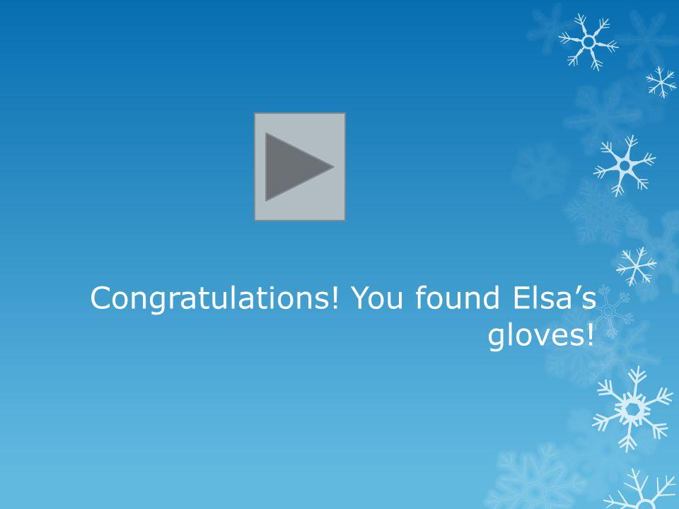 Congratulations! You found Elsa's gloves!