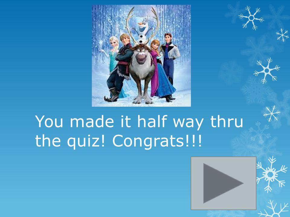 You made it half way thru the quiz! Congrats!!!