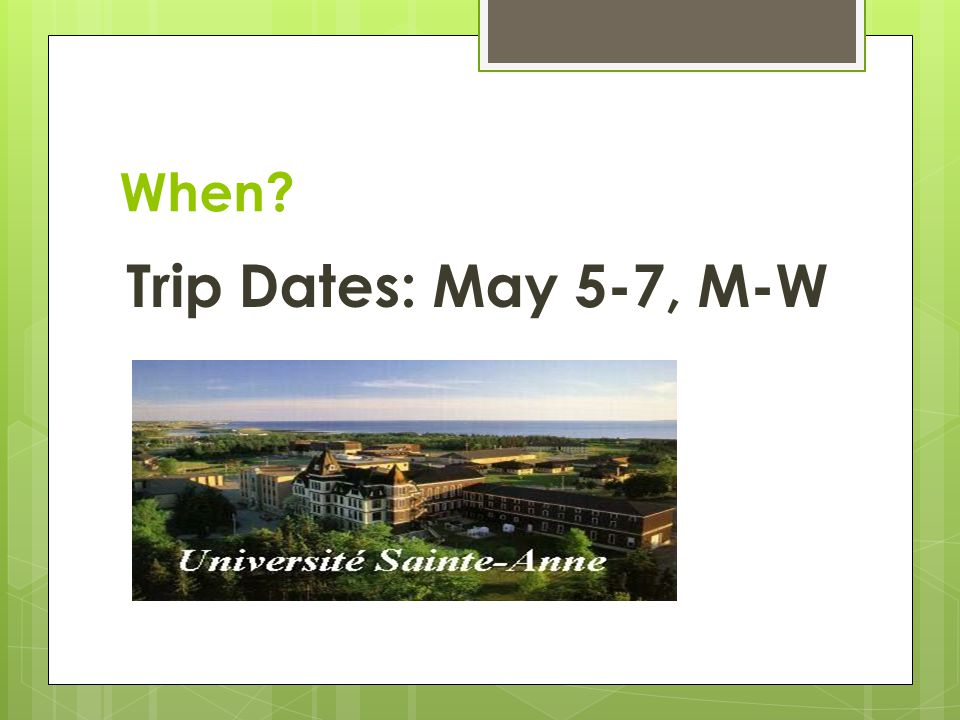 When? Trip Dates: May 5-7, M-W