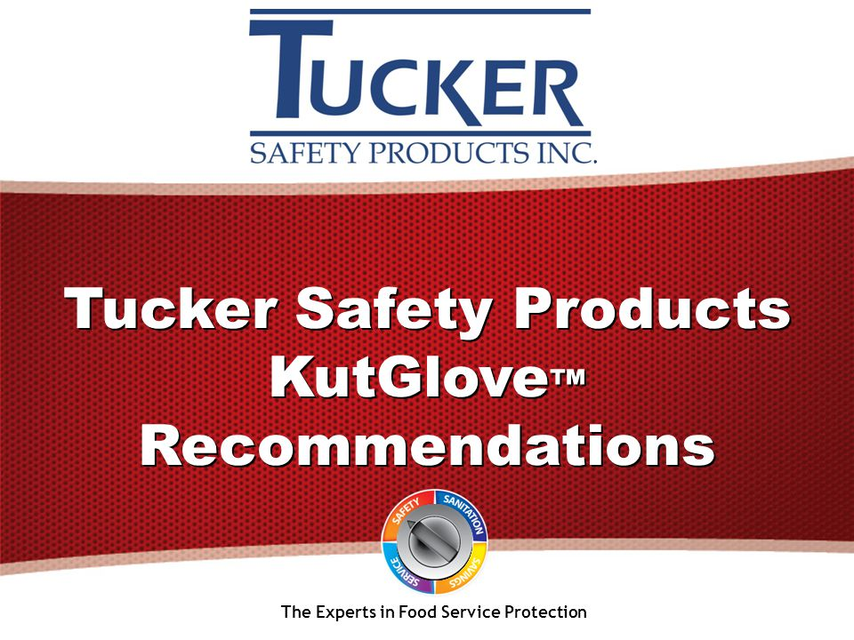 Tucker Safety Products KutGlove ™ Recommendations The Experts in Food Service Protection Tucker Safety Products KutGlove ™ Recommendations